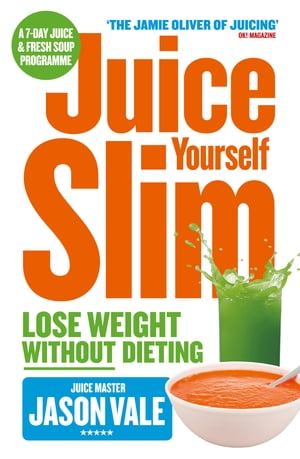 The Juice Master Juice Yourself Slim: The Healthy Way To Lose Weight Without Dieting