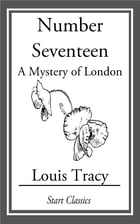 Number Seventeen: A Mystery of London by Louis Tracy