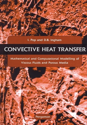 Convective Heat Transfer Mathematical and Computational Modelling of Viscous Fluids and Porous Media
