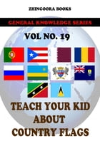 Teach Your Kids About Country Flags [Vol 19] by Zhingoora Books