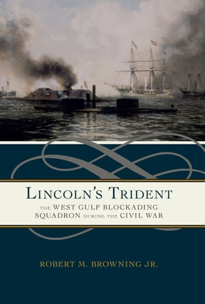 Lincoln's Trident The West Gulf Blockading Squadron during the Civil War