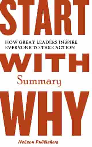 Start with Why Summary by Nelson Publishers