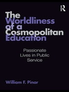 The Worldliness of a Cosmopolitan Education: Passionate Lives in Public Service