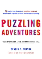 Puzzling Adventures: Tales of Strategy, Logic, and Mathematical Skill by Dennis E. Shasha