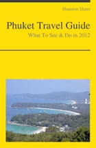 Phuket, Thailand Travel Guide - What To See & Do by Shannon Slater