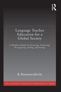 Language Teacher Education for a Global Society: A Modular Model for Knowing, Analyzing…