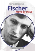 Fischer: Move by Move by Cyrus Lakdawala