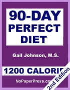 90-Day Perfect Diet - 1200 Calorie by Gail Johnson