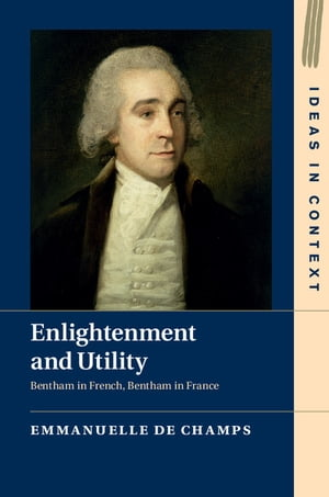 Enlightenment and Utility Bentham in French,  Bentham in France