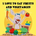 I Love to Eat Fruits and Vegetable: I Love to... by Shelley Admont
