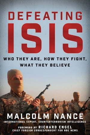 Defeating ISIS Who They Are,  How They Fight,  What They Believe