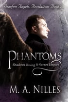 Phantoms: Shadows Rising and Secret Empire (Starfire Angels: Revelations Book 2) by M. A. Nilles