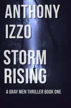 Storm Rising: A Gray Men Thriller, Book One by Anthony Izzo