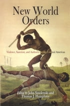 New World Orders: Violence, Sanction, and Authority in the Colonial Americas by John Smolenski