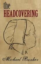 The Headcovering: Just Plain Series, #2 by Michael Bunker