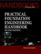 Practical Foundation Engineering Handbook, 2nd Edition by Robert Brown