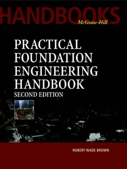 Book Practical Foundation Engineering Handbook, 2nd Edition by Robert Brown