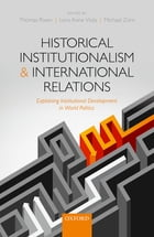 Historical Institutionalism and International Relations: Explaining Institutional Development in…
