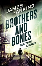 Brothers and Bones - Blutige Lügen: Thriller by James Hankins