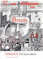 If Only Politicians had Brains by Terence P. O'Halloran