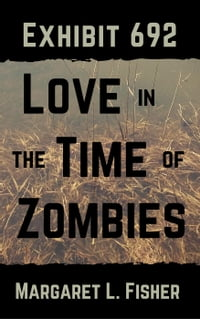 Exhibit 692: Love in the Time of Zombies: The Outbreak Archives, #1
