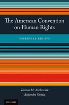 The American Convention on Human Rights: Essential Rights by Thomas M. Antkowiak