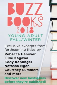 Buzz Books 2018: Young Adult Fall/Winter: Exclusive Excerpts from Forthcoming Titles by Rebecca…