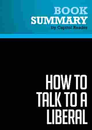 Summary: How to Talk to a Liberal (If You Must) - Ann Coulter: The World According to Ann Coulter by Capitol Reader