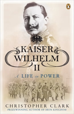 Book Kaiser Wilhelm II: A Life in Power by Christopher Clark