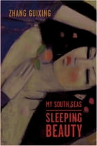 My South Seas Sleeping Beauty: A Tale of Memory and Longing by Guixing Zhang