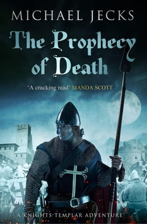 The Prophecy of Death (Knights Templar Mysteries 25): A thrilling medieval adventure by Michael Jecks