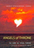 Angels of Throne: Selected to Paradise - Die Liebe der Engel Throne by Ingrid Königsmann-Sarah
