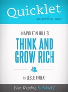 Quicklet on Napoleon Hill's Think and Grow Rich by Leslie Treux