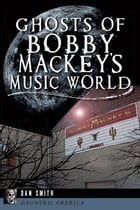 Ghosts of Bobby Mackey's Music World by Dan Smith