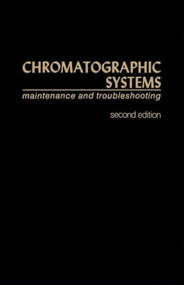 Book Chromatographic Systems: Maintenance And Troubleshooting by Walker, John Q.