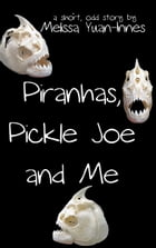 Piranhas, Pickle Joe, and Me by Melissa Yuan-Innes