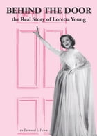 Behind The Door: the Real Story of Loretta Young by Edward J Funk
