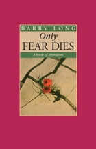 Only Fear Dies: A Book of Liberation by Barry Long