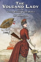 The Volcano Lady: Vol. 2 - To the Ending of the World by T.E. MacArthur