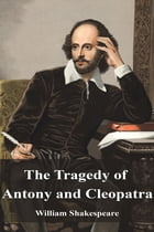 The Tragedy of Antony and Cleopatra by William Shakespeare