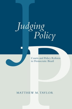 Judging Policy Courts and Policy Reform in Democratic Brazil
