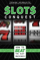 Slots Conquest: How to Beat the Slot Machines! by Frank Scoblete