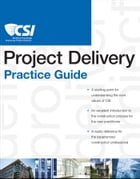 The CSI Project Delivery Practice Guide by Construction Specifications Institute