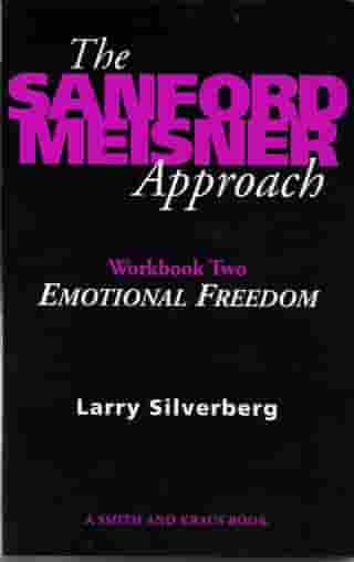 The Sanford Meisner Approach: Workbook Two, Emotional Freedom by Larry Silverberg