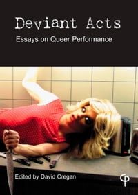 Deviant Acts: Essays on Queer Performance