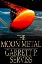 The Moon Metal by Garrett P. Serviss