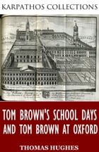 Tom Brown's School Days and Tom Brown at Oxford by Thomas Hughes