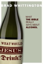 What Would Jesus Drink? by Brad Whittington