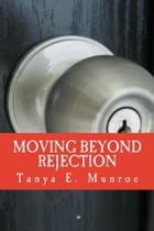 Moving Beyond Rejection by Tanya E. Munroe