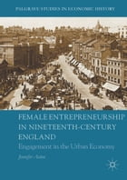 Female Entrepreneurship in Nineteenth-Century England: Engagement in the Urban Economy by Jennifer Aston